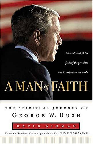 A Man of Faith: The Spiritual Journey of George W. Bush, Aikman,David