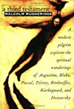 A Third Testament: A Modern Pilgrim Explores the Spiritual Wanderings of Augustine, Blake, Pascal, Tolstoy, Bonhoeffer, Kierkegaard, and Dostoevsky