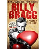 Billy Bragg: Still Suitable for Miners (0753512459) by Collins, Andrew