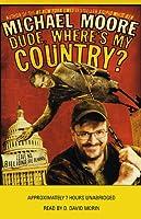 Dude, Where's My Country? (       ungekürzt) von Michael Moore Gesprochen von: D. David Morin