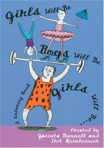 Girls Will Be Boys Will Be Girls: A Coloring Book: Jacinta Bunnell, Irit Reinheimer: 9781932360622: Amazon.com: Books