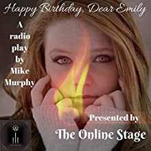 Happy Birthday, Dear Emily Radio/TV Program by Mike Murphy Narrated by Amanda Friday, Nancy German, Jeff Moon