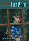 Exploring Child Welfare: A Practice Perspective (Fourth Edition)