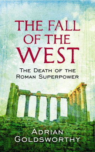 Adrian Goldsworthy - The Fall Of The West: The Death Of The Roman Superpower (English Edition)