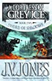 A Fortress of Grey Ice (Sword of Shadows) (1857237706) by Jones, J. V.