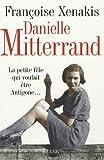 echange, troc Françoise Xenakis - Danielle Mitterrand : La petite fille qui voulait être Antigone...