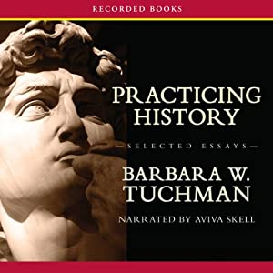 Practicing History—Selected Essays | [Barbara Tuchman]
