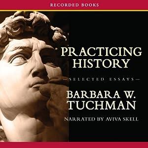 Practicing History—Selected Essays | [Barbara Tuchman]