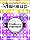 img - for Makeup Guide for Contour, Highlight, Blush, and Bronzer Application: How-to, Tips and Tutorials (Master the Art of Makeup Application) book / textbook / text book