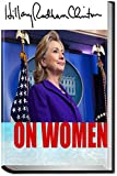 HILLARY CLINTON: ON WOMEN: Hillary Clinton on feminist theory, feminism, women's empowerment, gender and pay equity