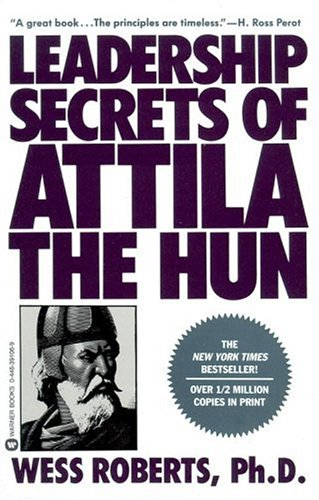 Leadership Secrets of Attila the Hun, Wess Roberts
