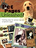 Pet Pages Unleashed!: Fetching Ideas for Animal-Inspired Scapbook Pages (Memory Makers)