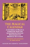 The Magical Calendar: A Synthesis of Magial Symbolism from the Seventeenth-Century Renaissance of Medieval Occultism (Magnum Opus Hermetic Sourceworks Series: N)