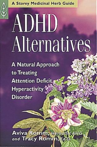 ADHD Alternatives: A Natural Approach to Treating Attention Deficit Hyperactivity Disorder, Aviva J. Romm C.P.M., Tracy Romm Ed.D.