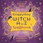 Everyday Witch A to Z Spellbook: Wond...