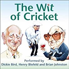 The Wit of Cricket Audiobook by Dickie Bird, Henry Blofeld, Brian Johnston Narrated by Dickie Bird, Henry Blofeld, Brian Johnston