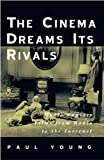 The Cinema Dreams Its Rivals: Media Fantasy Films from Radio to the Internet (0816635994) by Young, Paul