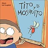Tito y el mosquito (Para los mas bajitos) (Spanish Edition)