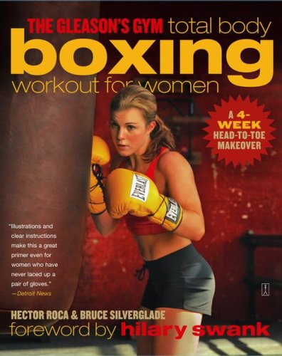 The Gleason's Gym Total Body Boxing Workout for Women: A 4-Week Head-to-Toe Makeover, Hector Roca, Bruce Silverglade