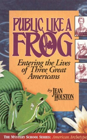 Public Like a Frog: Entering the Lives of Three Great Americans (Emily Dickinson, Thomas Jefferson, Helen Keller), Jean Houston