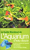 img - for Le guide marabout de l'aquarium d'eau douce (French Edition) book / textbook / text book