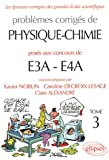 Problmes corrigs de Physique-Chimie poss aux concours de E3A-E4A : Tome 3