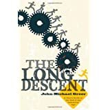 The Long Descent: A User's Guide to the End of the Industrial Age ~ John Michael Greer