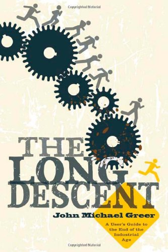 The Long Descent: A User's Guide to the End of the Industrial Age: John Michael Greer: 9780865716094: Amazon.com: Books