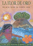 Flor De Oro: Un Mito Taino De Puerto Rico (Spanish Edition)