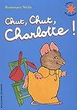 echange, troc Rosemary Wells - Chut, chut, Charlotte !