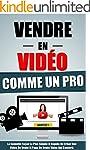 Vendre En Video Comme Un Pro: La Nouv...