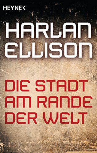 Harlan Ellison - Die Stadt am Rande der Welt: Erzählung