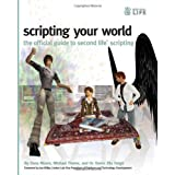 Scripting Your World: The Official Guide to Second Life Scripting ~ Dana Moore