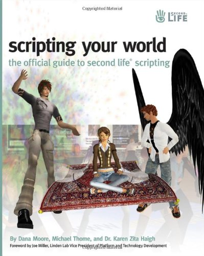 Scripting Your World: The Official Guide to Second Life...