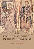 The Proprietary Church in the Medieval West (0199552630) by Wood, Susan