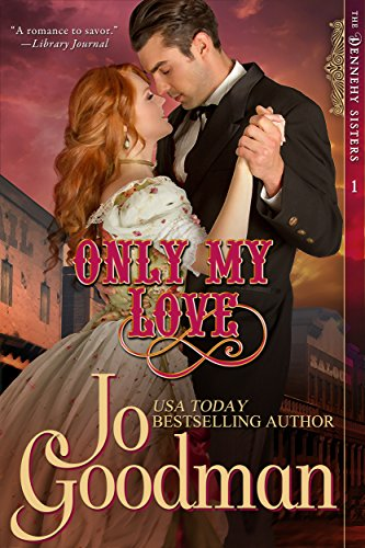 Jo Goodman - Only My Love (The Dennehy Sisters Series, Book 1)