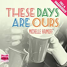These Days Are Ours (       UNABRIDGED) by Michelle Haimoff Narrated by Katherine Mangold