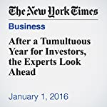 After a Tumultuous Year for Investors, the Experts Look Ahead | James B. Stewart