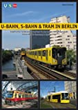 Robert Schwandl U-Bahn, S-Bahn & Tram in Berlin: Urban Rail in Germany's Capital City