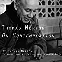 Thomas Merton on Contemplation  by Thomas Merton Narrated by Fr. Anthony Ciorra, PhD, Thomas Merton