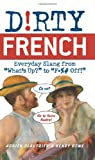 "Dirty French: Everyday Slang from ""Whats Up?"" to ""F*%# Off!"" (Dirty Everyday Slang)"