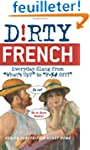 Dirty French: Everyday Slang from Wha...