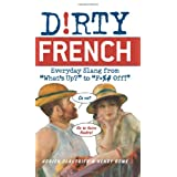 "Dirty French: Everyday Slang from ""What's Up?"" to ""F*%# Off!""by Adrien Clautrier"