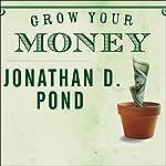 Grow Your Money   Jonathan D. Pond