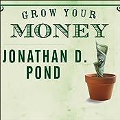 Grow Your Money | [Jonathan D. Pond]