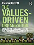 The Values-Driven Organization: Unleashing Human Potential for Performance and Profit