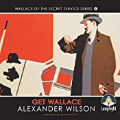Get Wallace!: Wallace of the Secret Service, Book 4 | Alexander Wilson