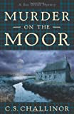 C.S. Challinor Murder on the Moor: Bk. 4: A Rex Graves Mystery (Rex Graves Mysteries)