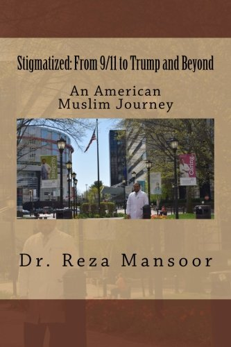 Stigmatized! from 9/11 to Trump and Beyond: An American Muslim Journey