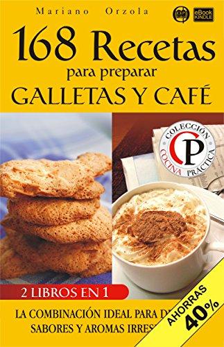 168 RECETAS PARA PREPARAR GALLETAS Y CAFÉ: La combinación ideal para degustar sabores y aromas irresistibles (Colección Cocina Práctica - Edición 2 en 1) (Spanish Edition) by Mariano Orzola